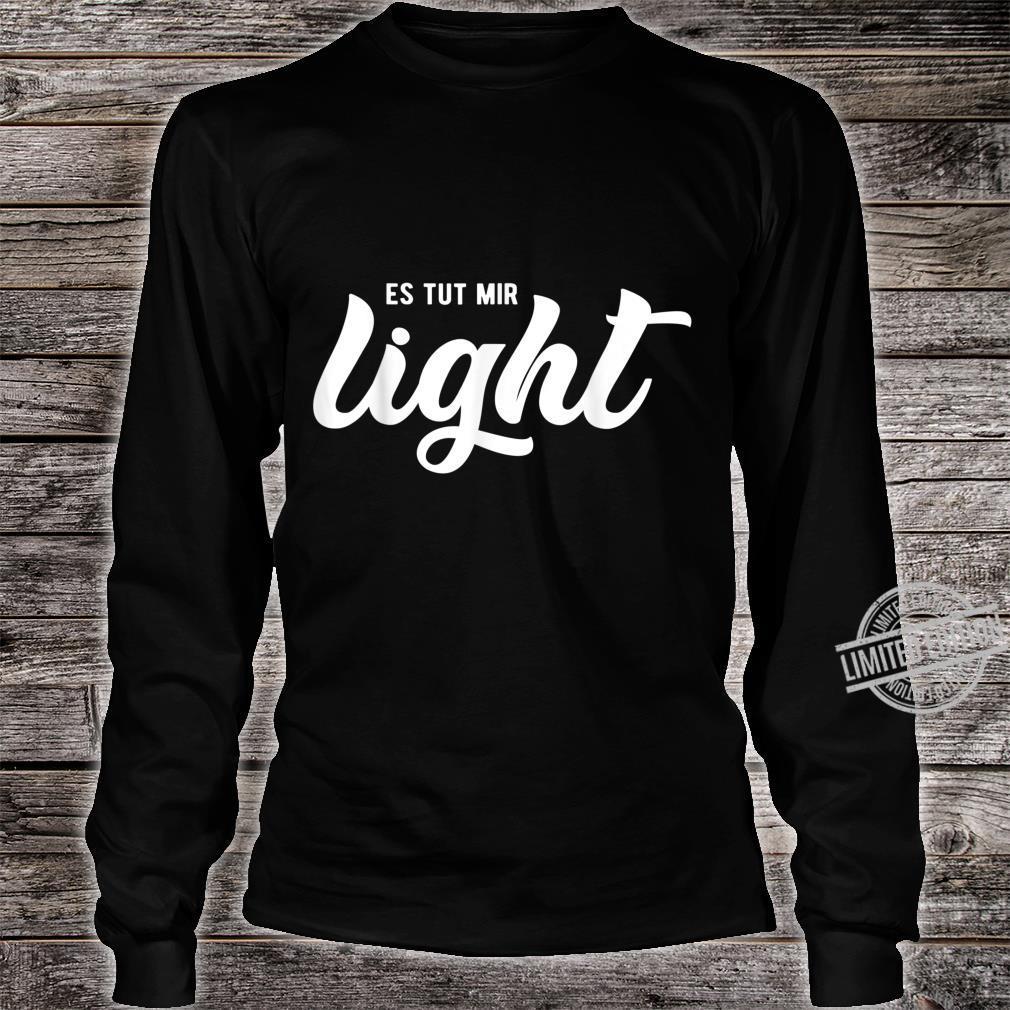Lustiges Humorvolles Shirt Es Tut Mir Light Shirt long sleeved