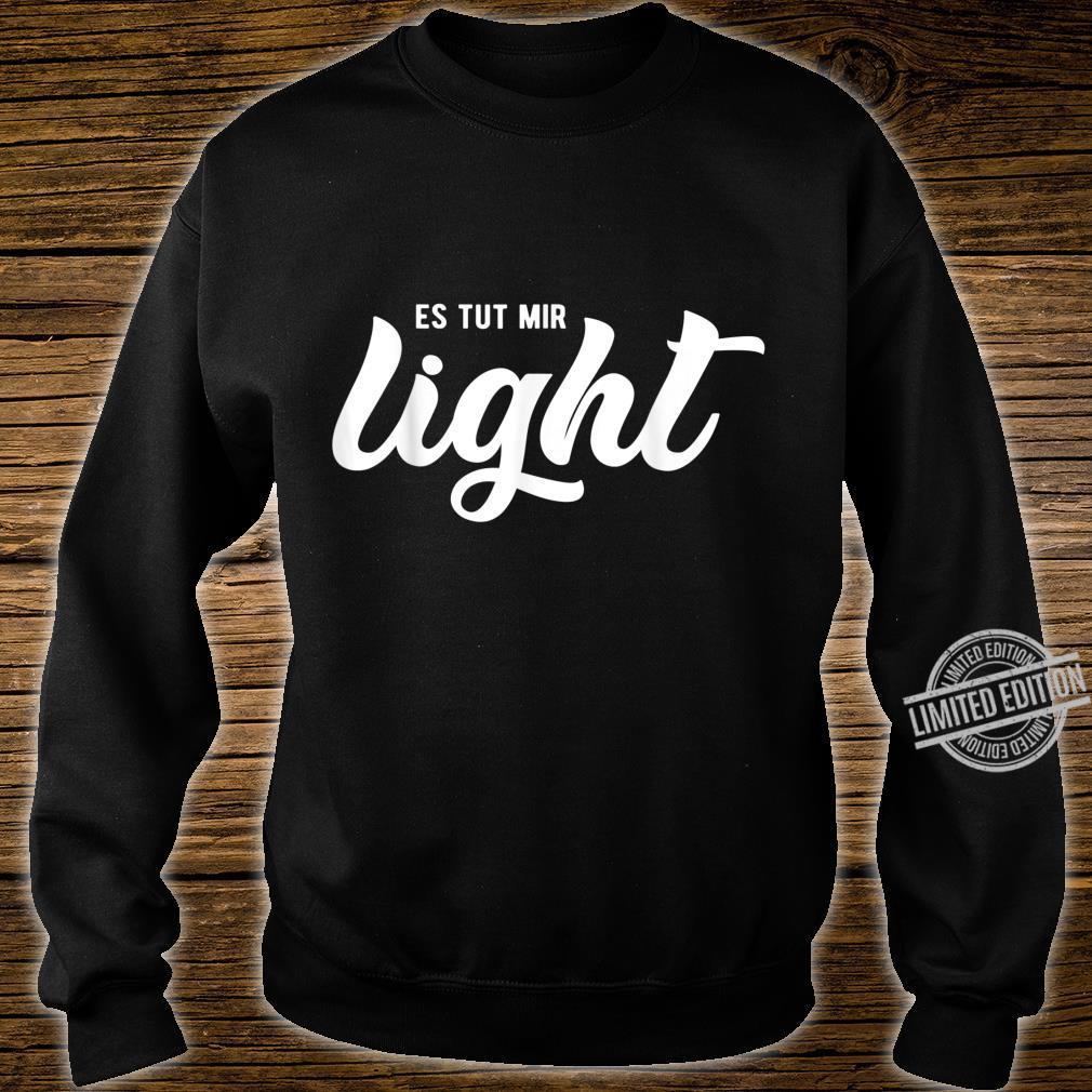 Lustiges Humorvolles Shirt Es Tut Mir Light Shirt sweater