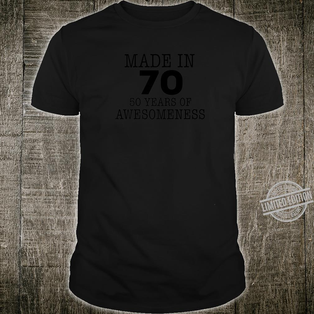 Made in 70 50th Birthday 50 Years Awesomeness Shirt