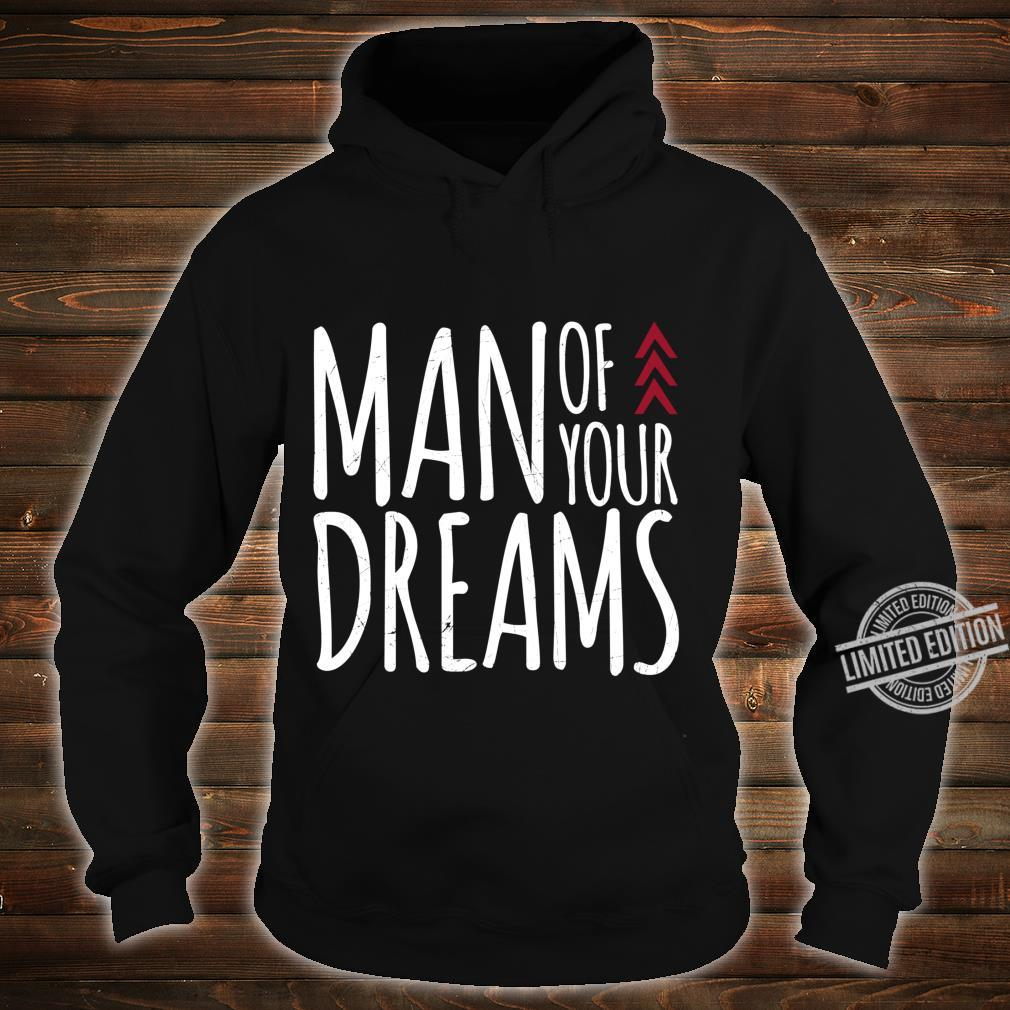 Man Of Your Dreams Valentines Day Shirt hoodie