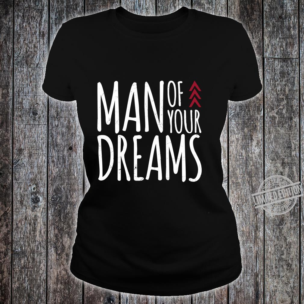 Man Of Your Dreams Valentines Day Shirt ladies tee
