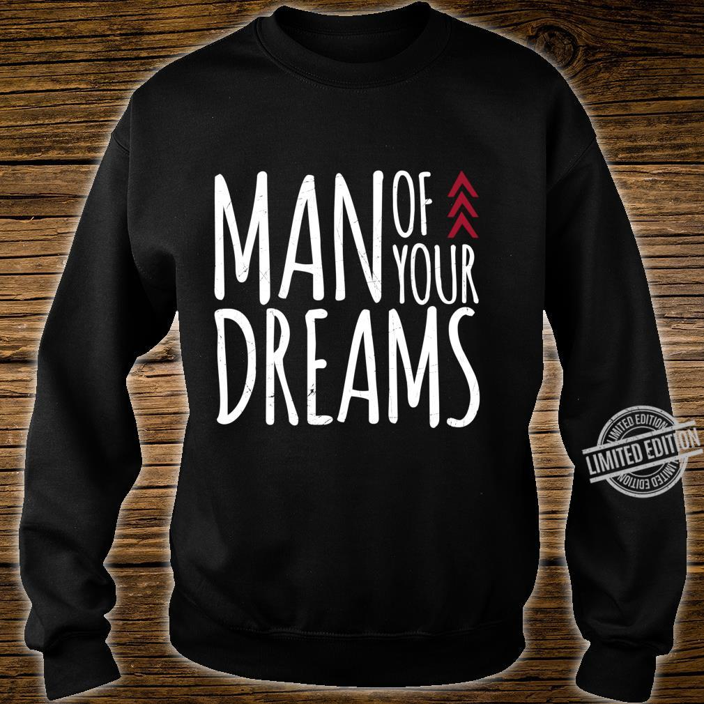 Man Of Your Dreams Valentines Day Shirt sweater