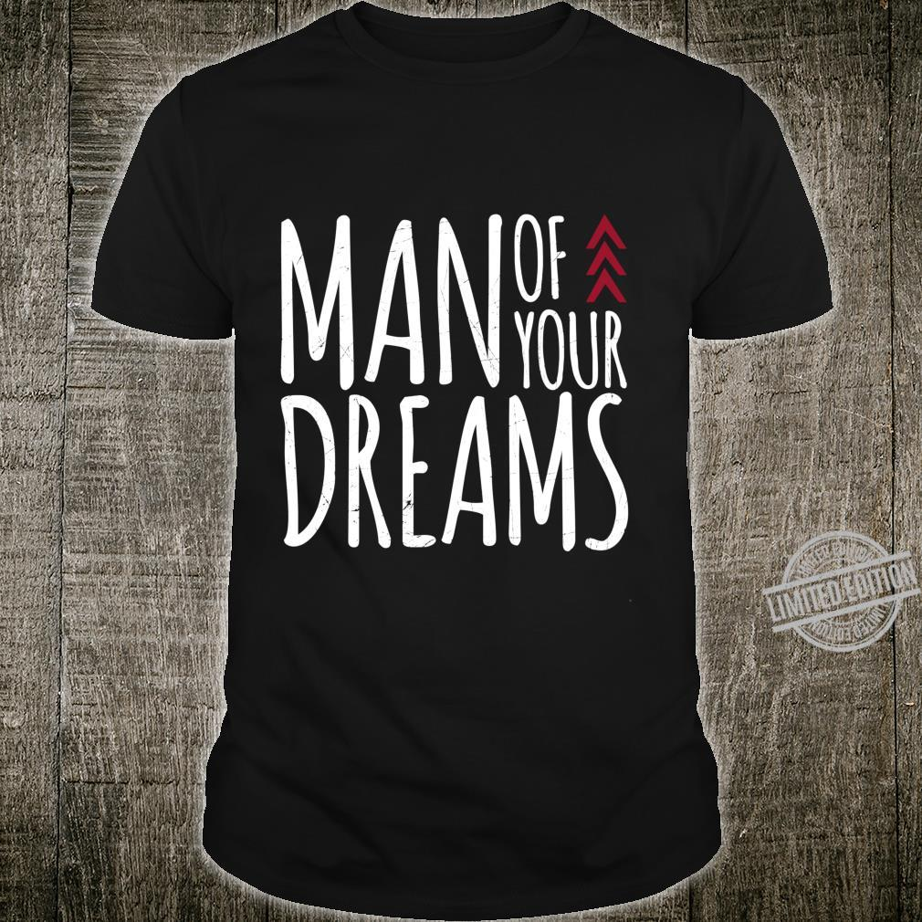 Man Of Your Dreams Valentines Day Shirt