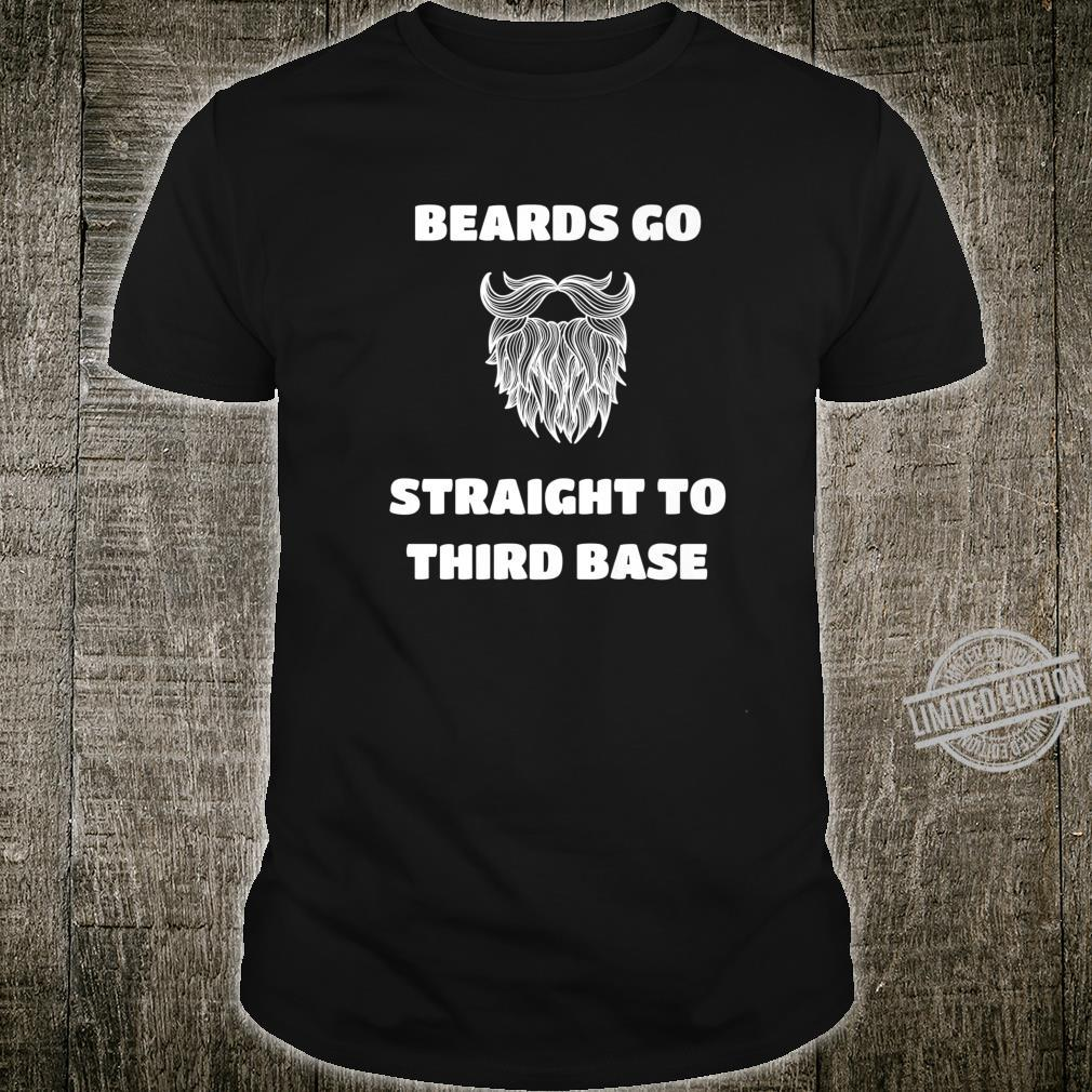 Mens Beards Go Straight To Third Base Bearded Man Shirt