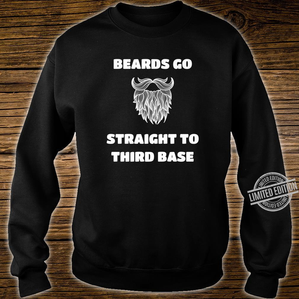 Mens Beards Go Straight To Third Base Bearded Man Shirt sweater