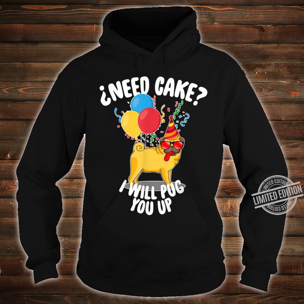 ¿Need Cake I Will Pug You Up Pug Birthday Boy Shirt hoodie