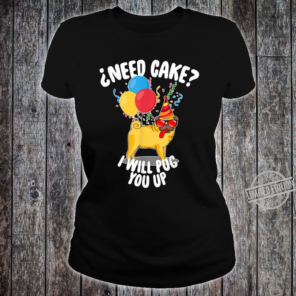 ¿Need Cake I Will Pug You Up Pug Birthday Boy Shirt ladies tee