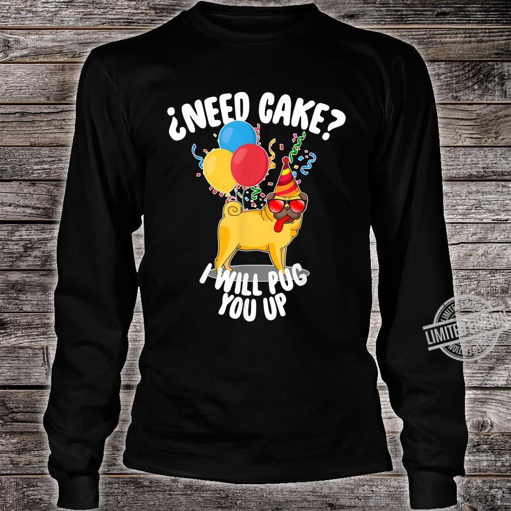 ¿Need Cake I Will Pug You Up Pug Birthday Boy Shirt long sleeved