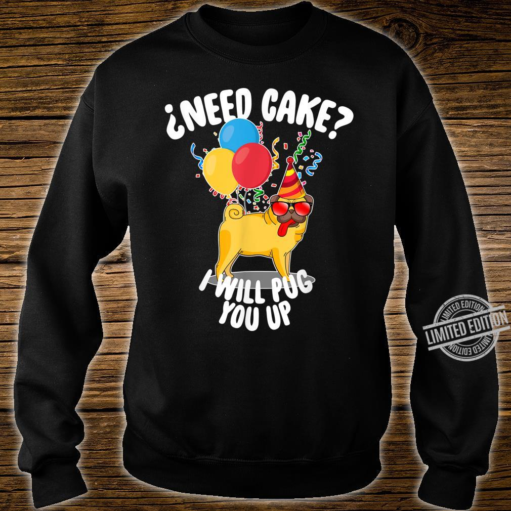 ¿Need Cake I Will Pug You Up Pug Birthday Boy Shirt sweater