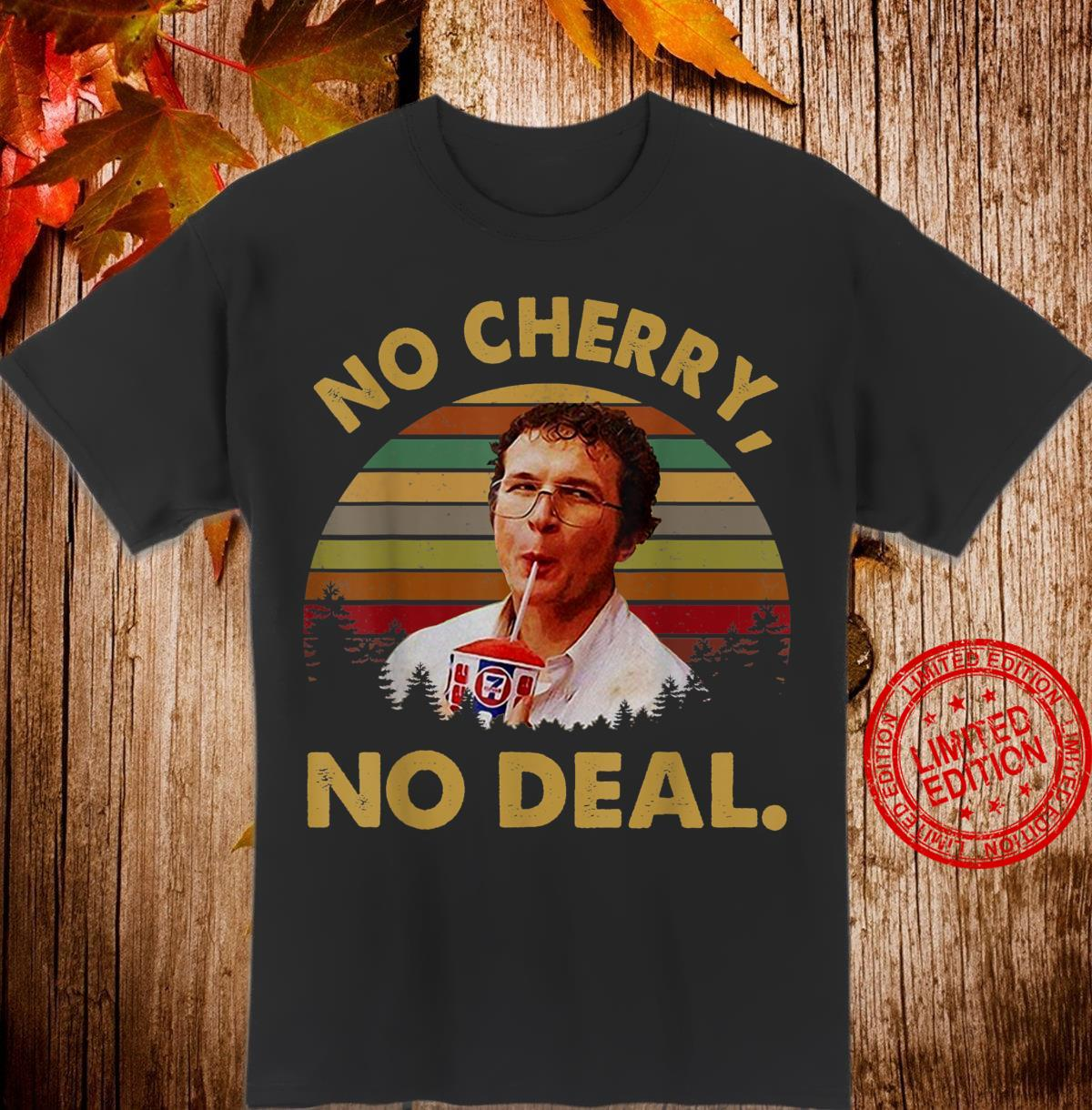 NoCherry, NoDeal Shirt