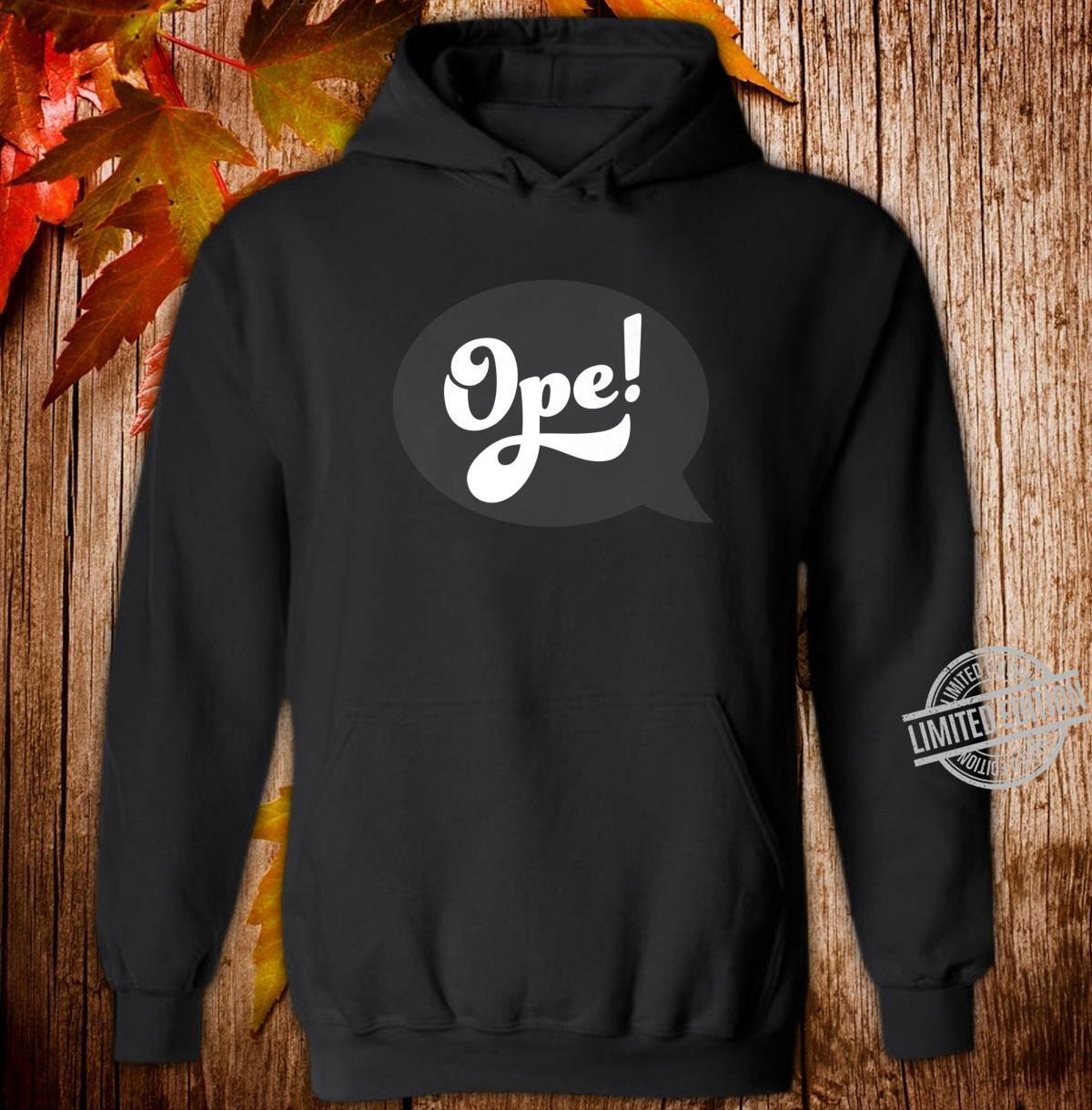Ope Midwest Slang Sorry Excuse Me Pardon Me Whoops Shirt hoodie