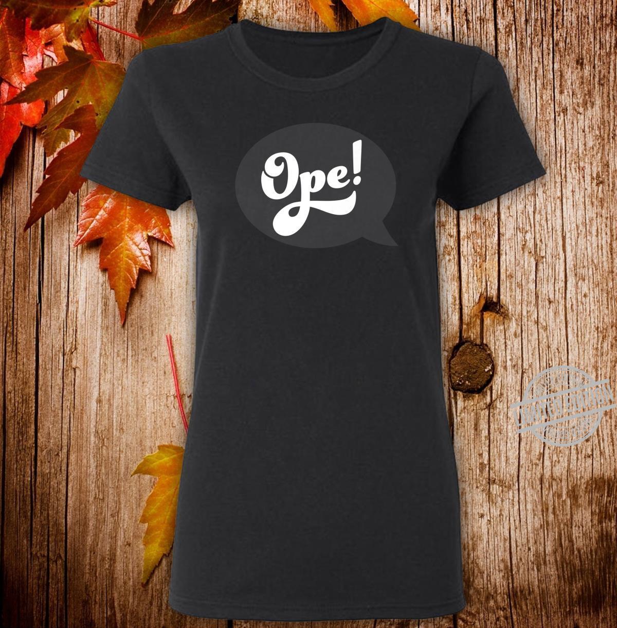 Ope Midwest Slang Sorry Excuse Me Pardon Me Whoops Shirt ladies tee
