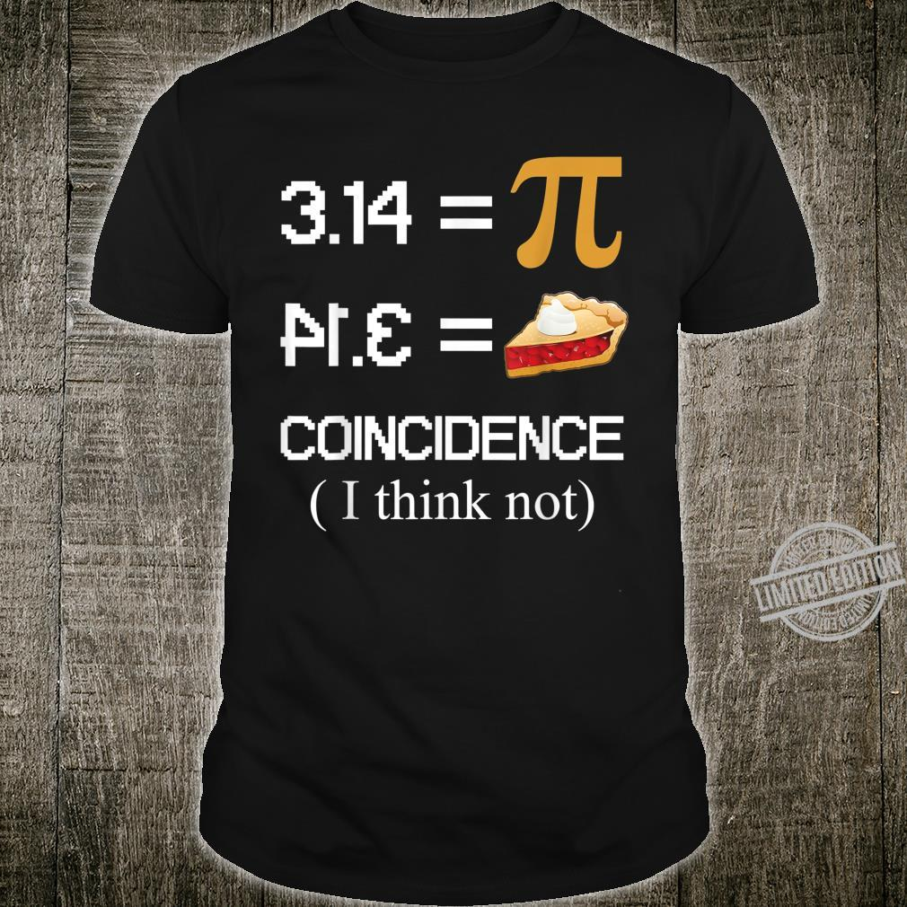 Pi Equals Pie Coincidence I Think Not Pi Day 2020 Shirt