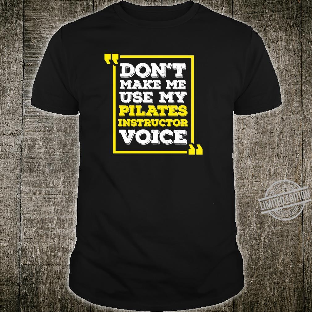 Pilates Instructor Voice Pilates Joke Shirt