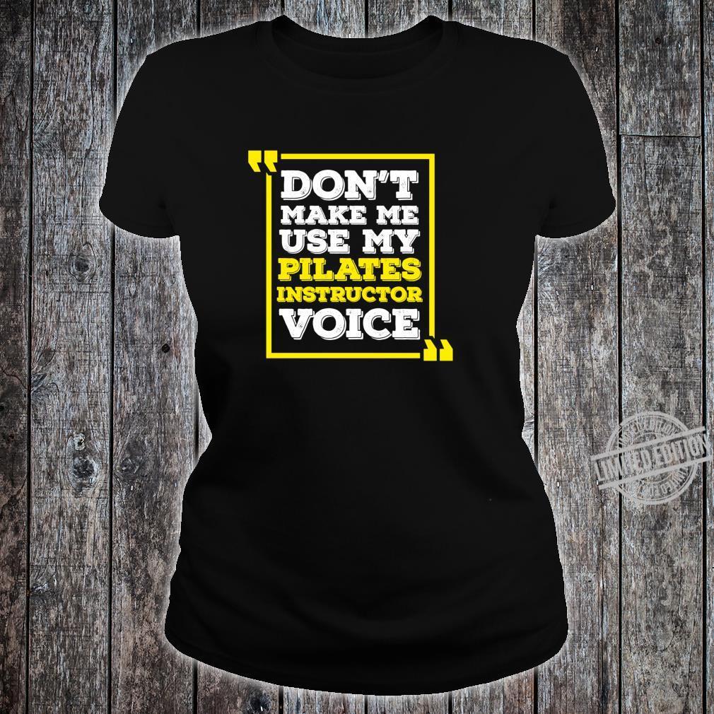 Pilates Instructor Voice Pilates Joke Shirt ladies tee