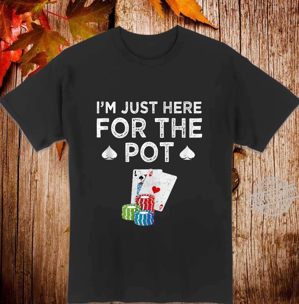 Poker I'm Just Here For The Pot Texas Hold'em Shirt