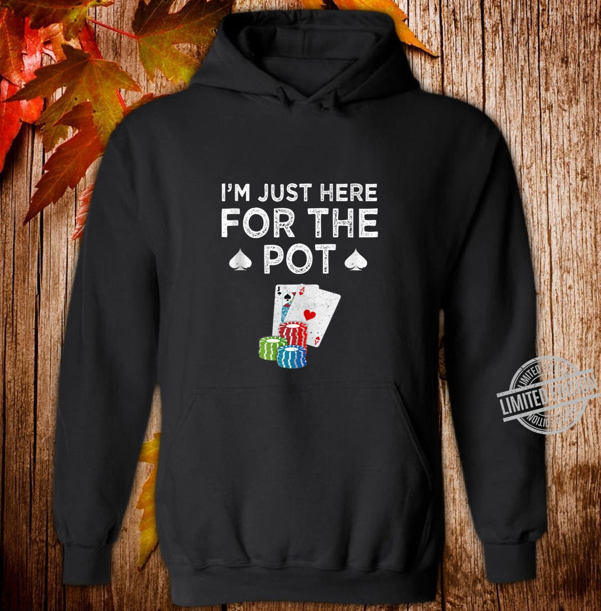 Poker I'm Just Here For The Pot Texas Hold'em Shirt hoodie