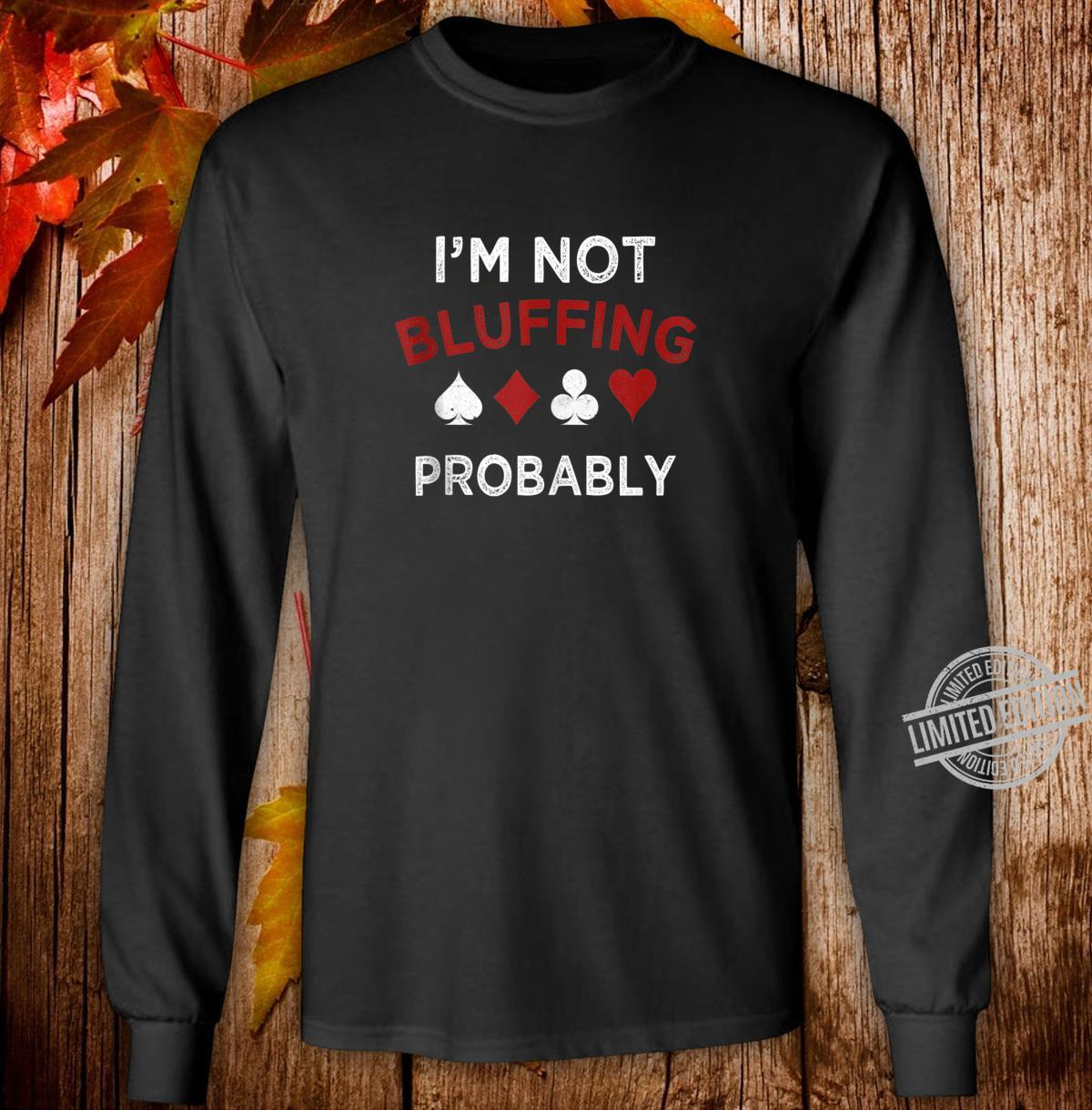 Poker I'm Not Bluffing Probably Texas Hold'em Shirt long sleeved