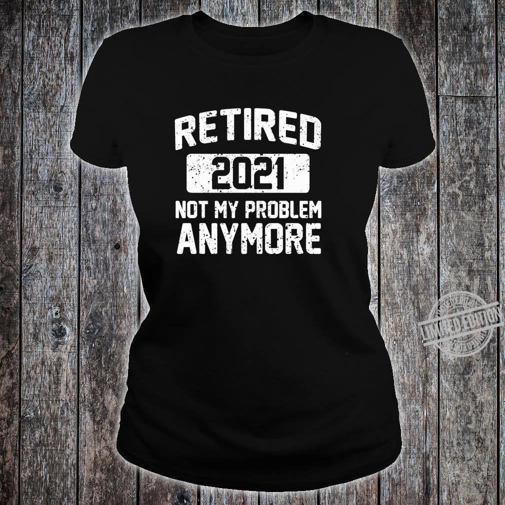 SPASS IM RUHESTAND 2021 NICHT MEIN PROBLEM MEHR RUHESTAND Shirt ladies tee