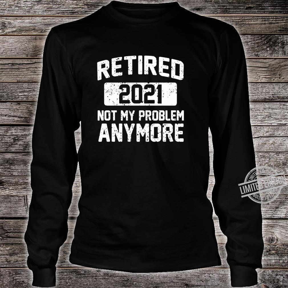 SPASS IM RUHESTAND 2021 NICHT MEIN PROBLEM MEHR RUHESTAND Shirt long sleeved