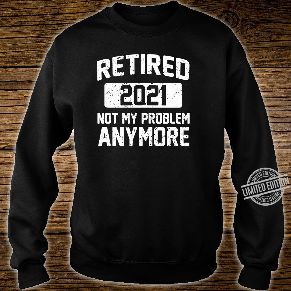 SPASS IM RUHESTAND 2021 NICHT MEIN PROBLEM MEHR RUHESTAND Shirt sweater