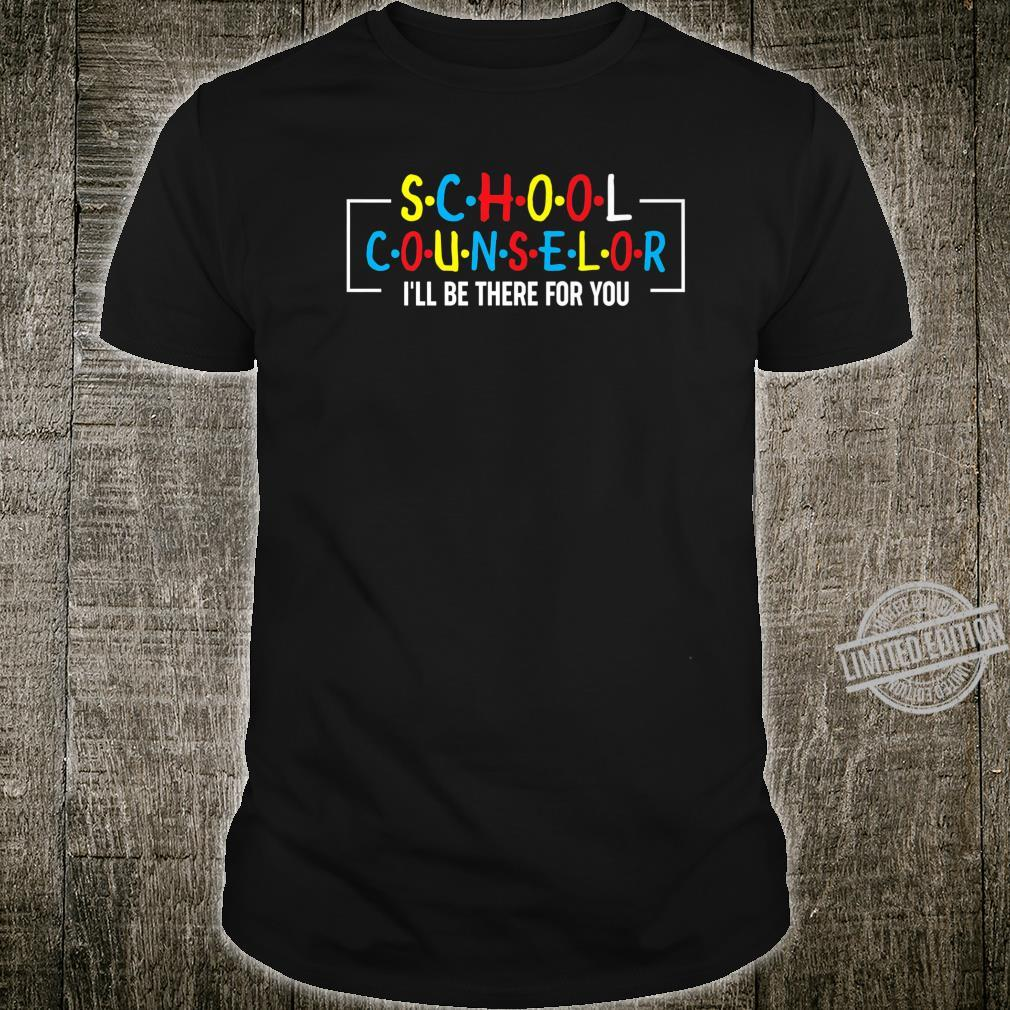 School Counselor I'll Be There For You Shirt