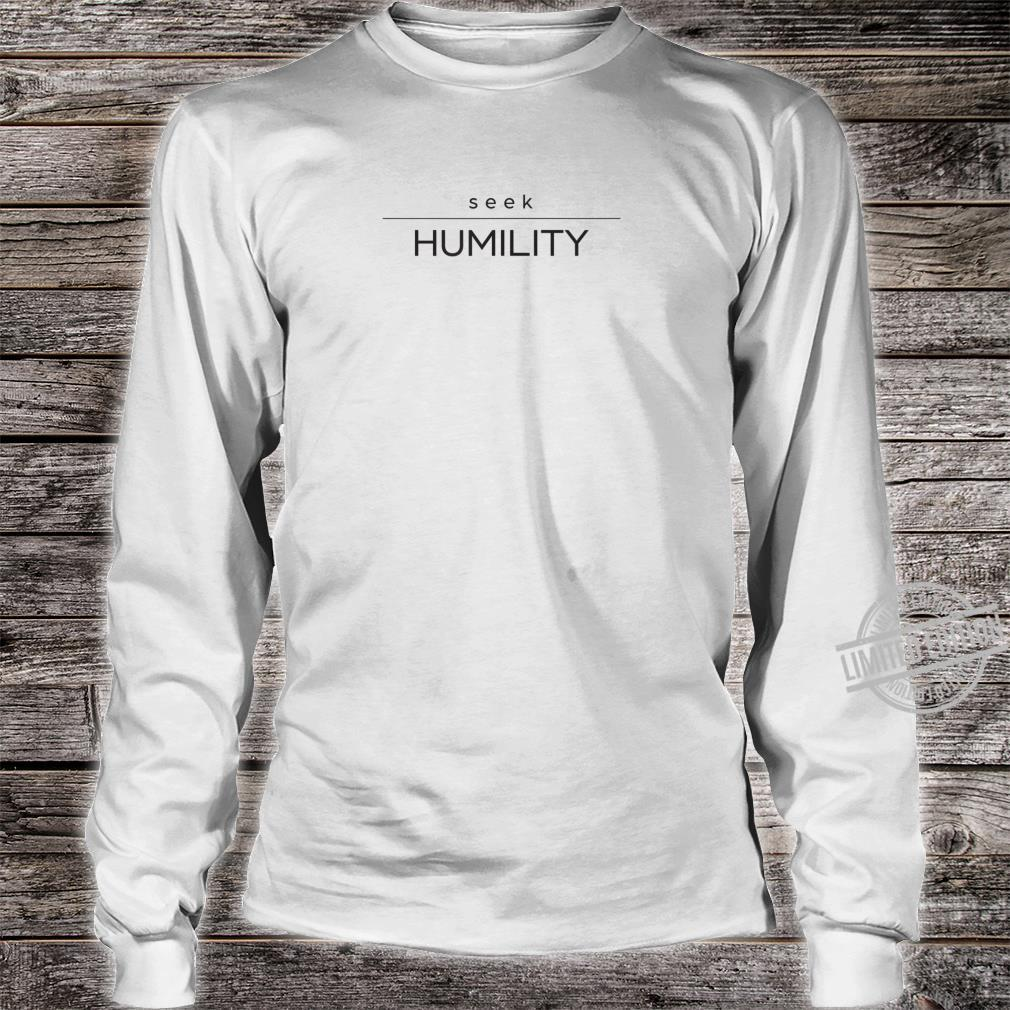 Seek Humility with an open mind in 2020 Shirt long sleeved