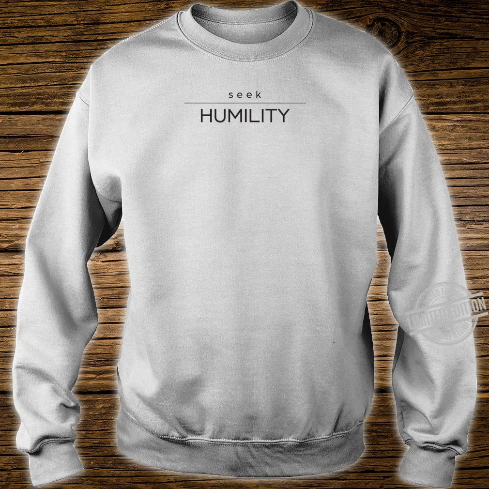 Seek Humility with an open mind in 2020 Shirt sweater