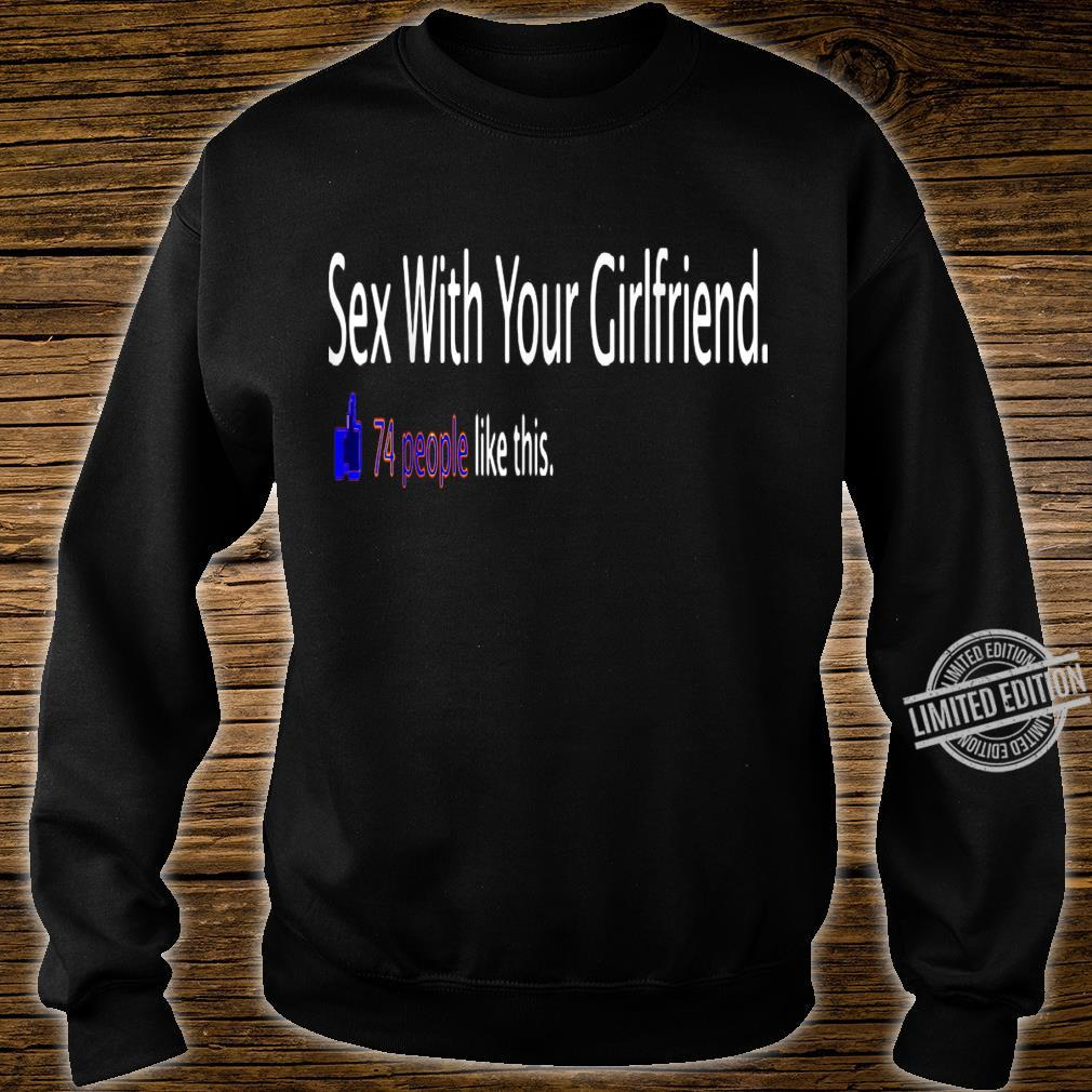 'Sex With Your Girlfriend. 74 People Like This.' Sex Shirt sweater