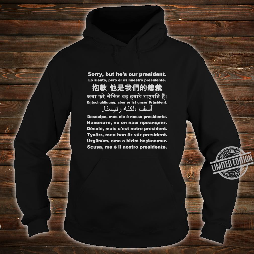 Sorry, but he is our president Shirt hoodie