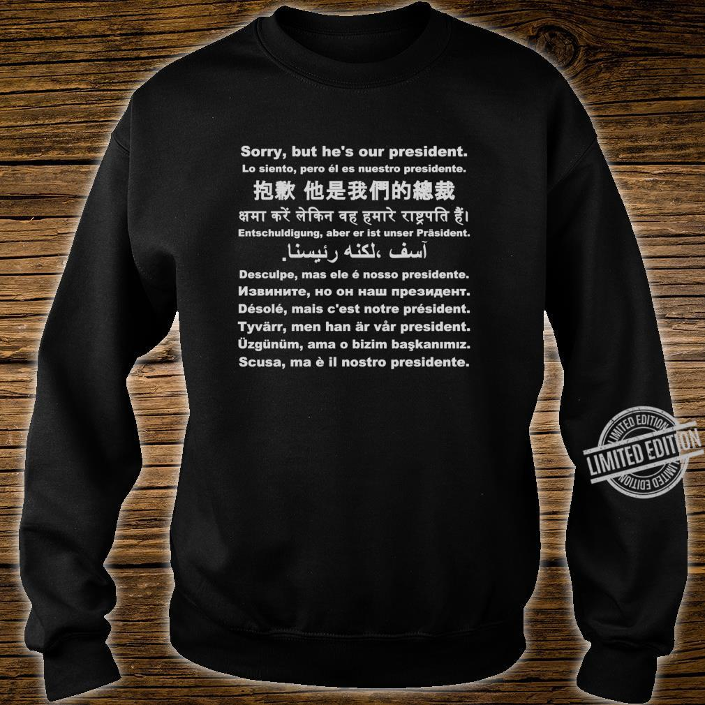 Sorry, but he is our president Shirt sweater