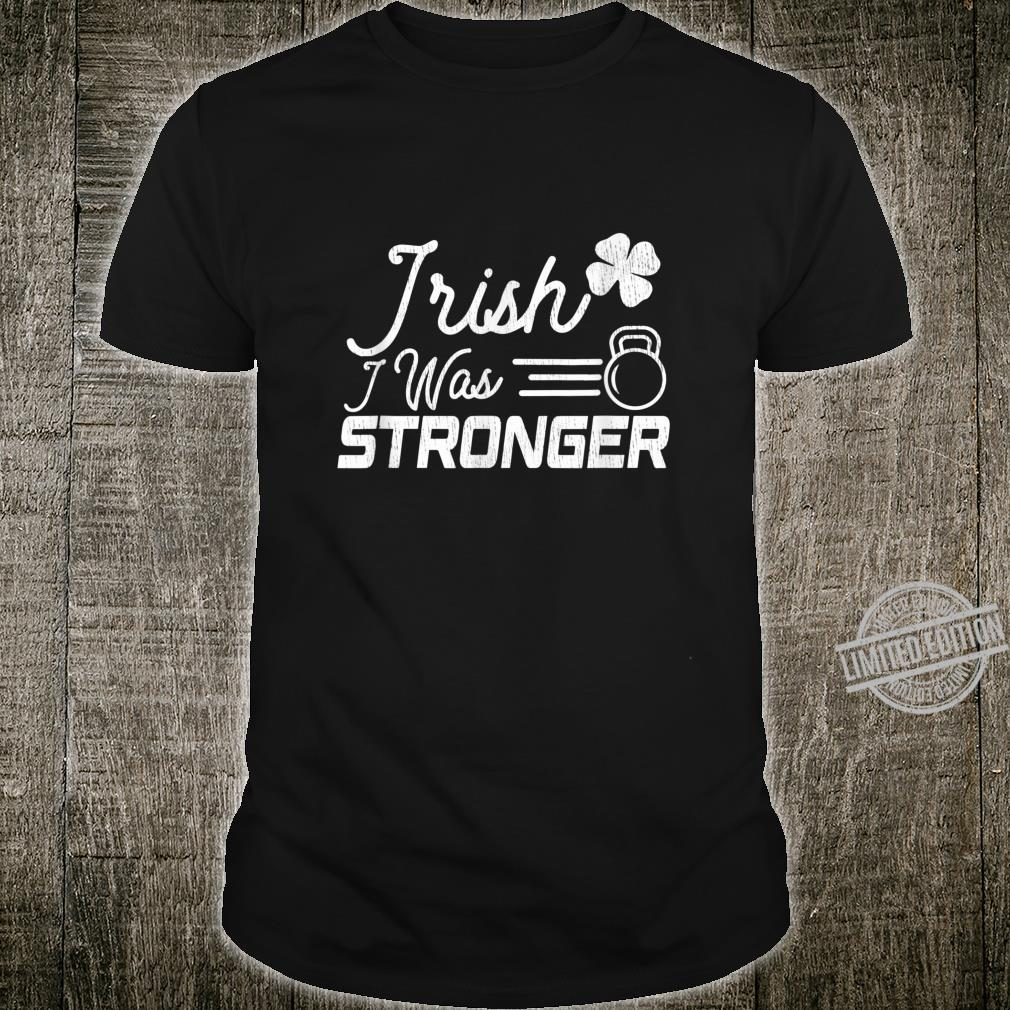 St. Patrick's Day Gift For Gymer Irish I Was Stronger Shirt