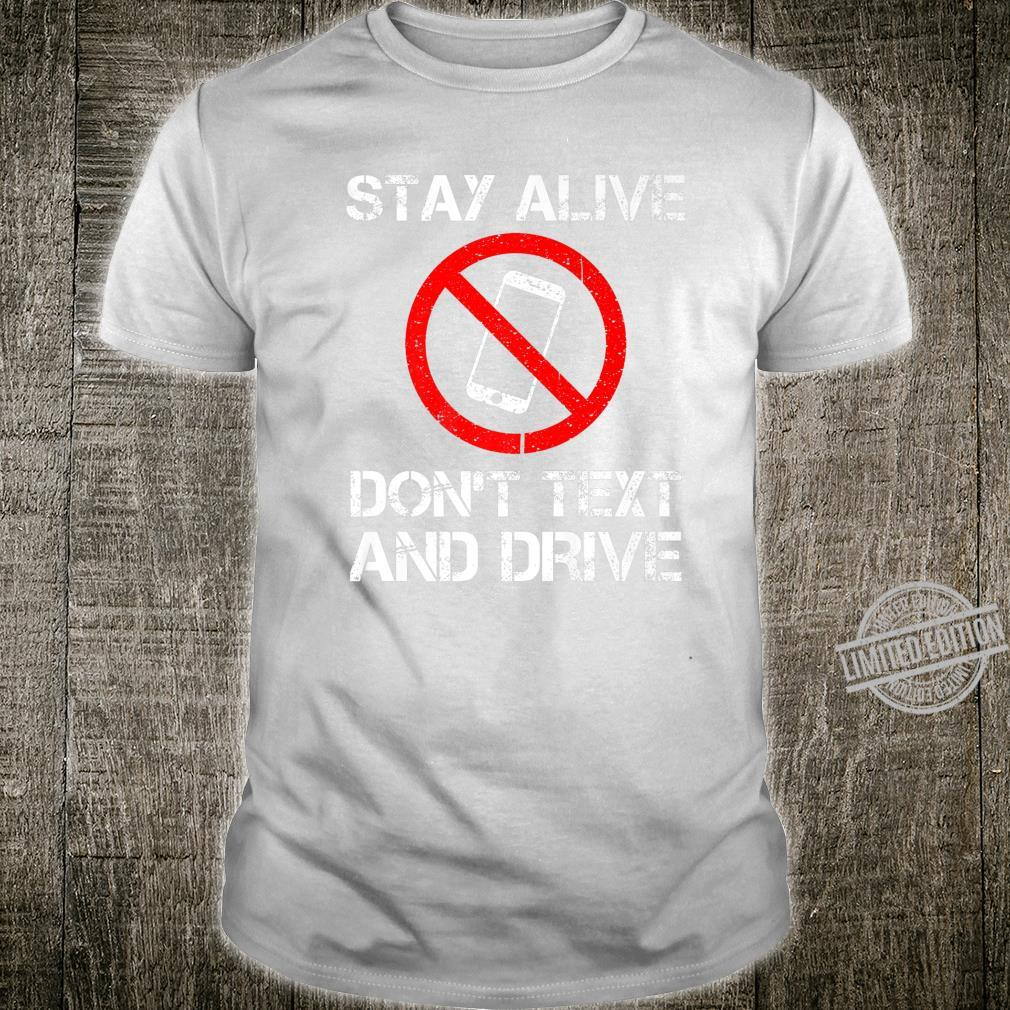 Stay Alive Don't Text And Drive Safety Reminder Shirt