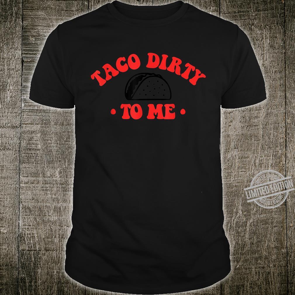 Taco Dirty To Me Cinco De Mayo May 5 Mexican Fiesta Shirt