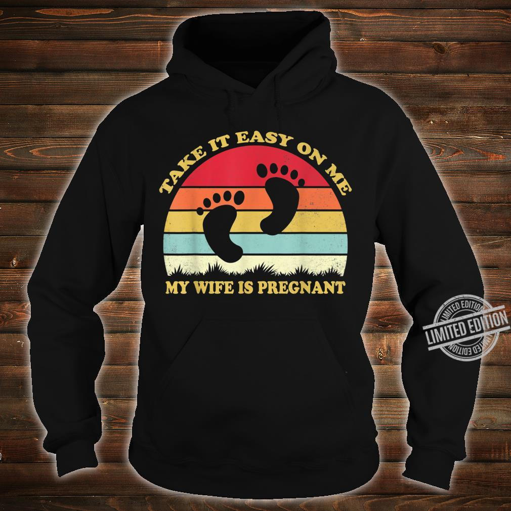 Take It Easy On Me My Wife Is Pregnant Shirt New Dad Shirt hoodie