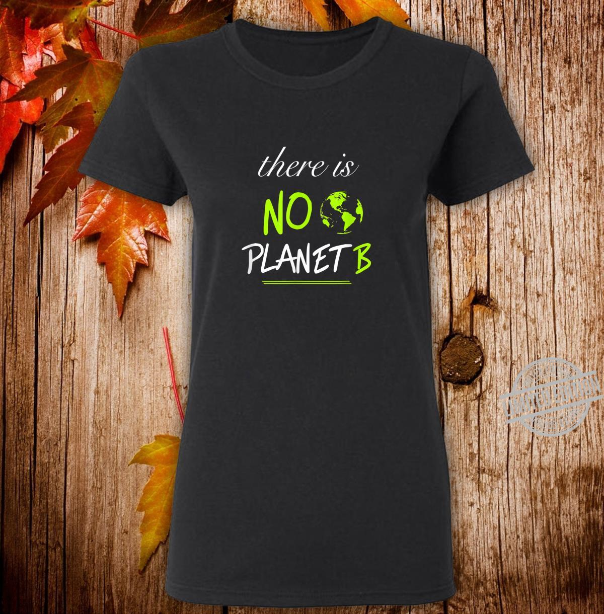 There is NO PLANET B Zukunft, Umwelt, Natur, Achtsamkeit Shirt ladies tee