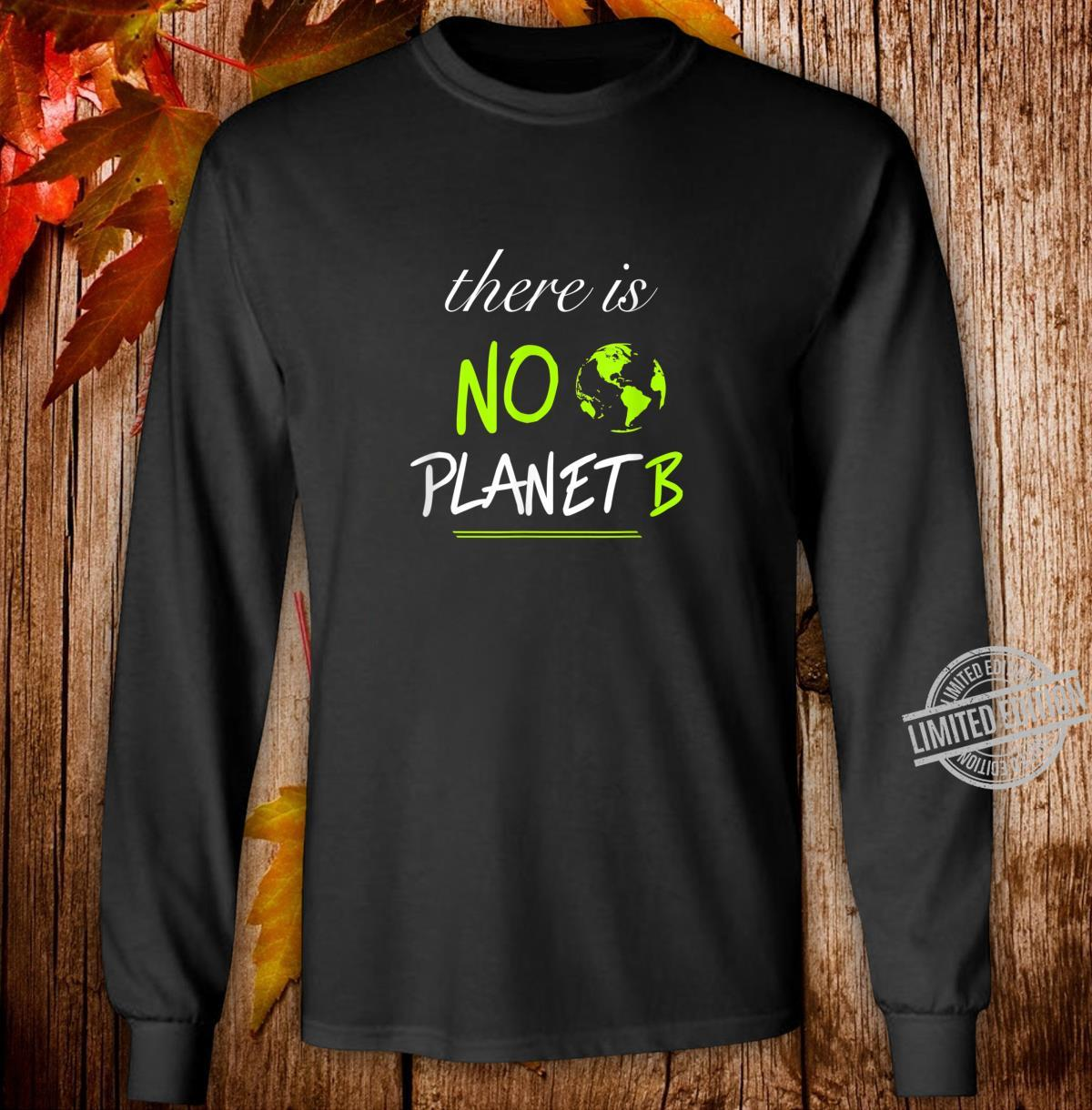 There is NO PLANET B Zukunft, Umwelt, Natur, Achtsamkeit Shirt long sleeved