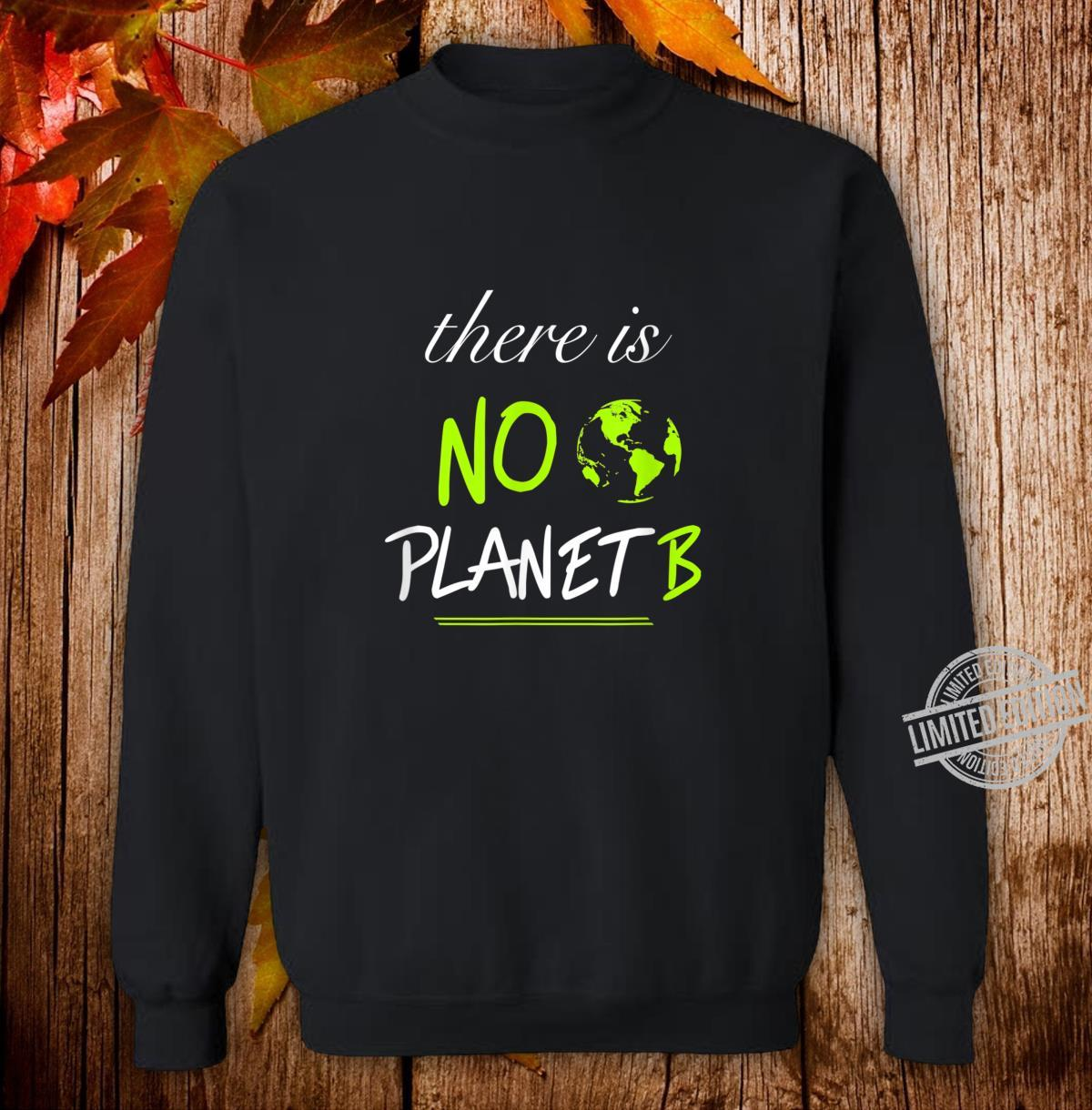 There is NO PLANET B Zukunft, Umwelt, Natur, Achtsamkeit Shirt sweater