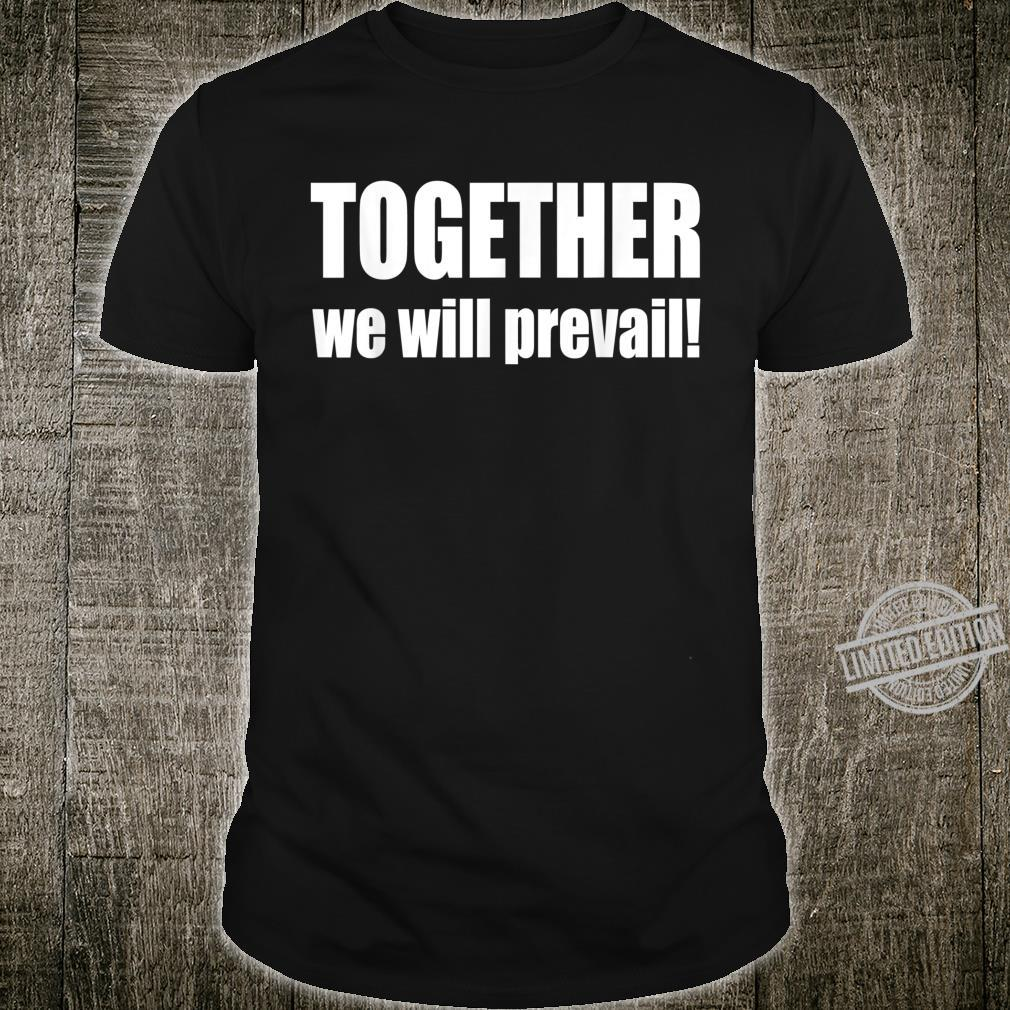 #Togetherwewillprevail, Together we will prevail Shirt
