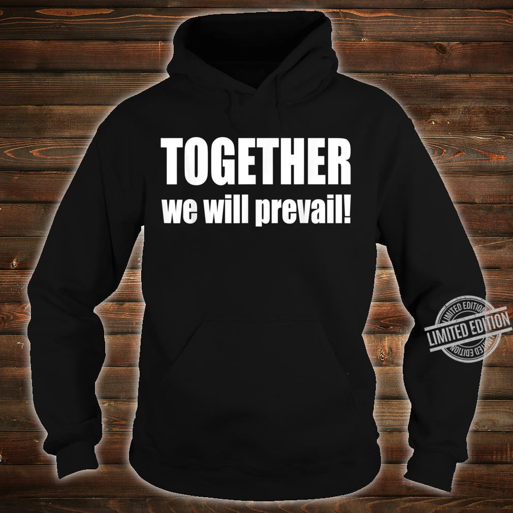 #Togetherwewillprevail, Together we will prevail Shirt hoodie