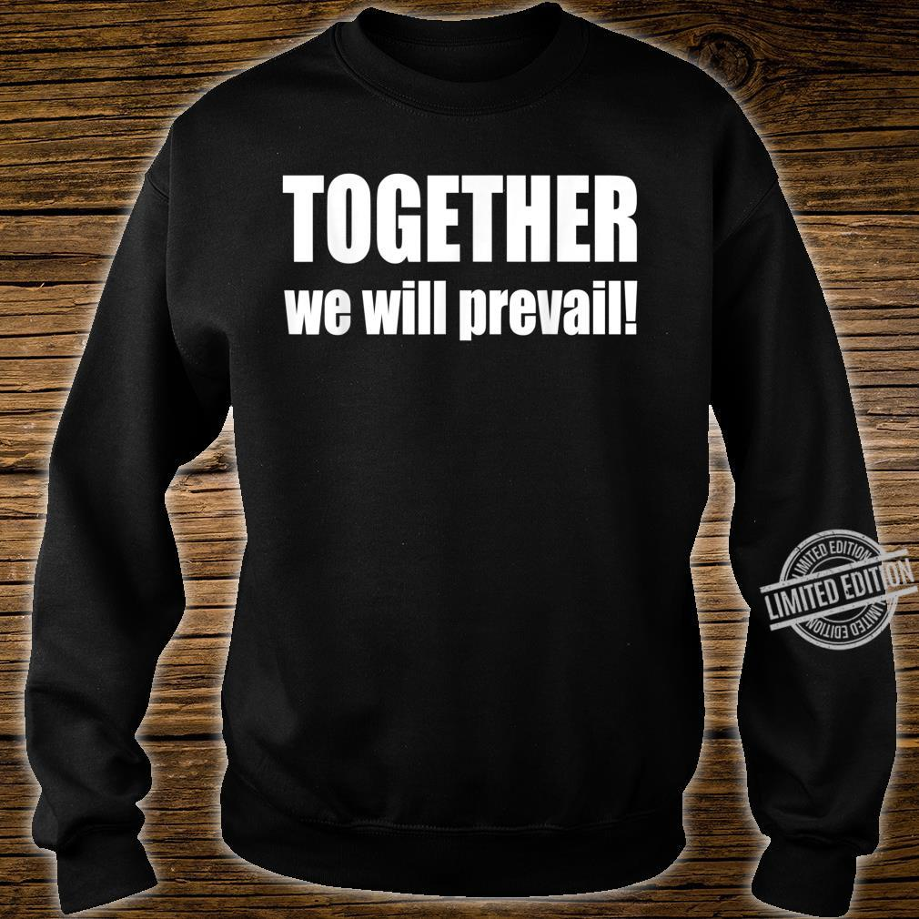 #Togetherwewillprevail, Together we will prevail Shirt sweater