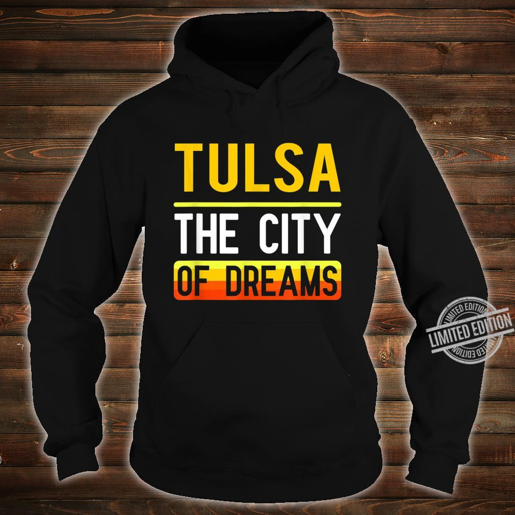 Tulsa The City Of Dreams Oklahoma Souvenir Shirt hoodie