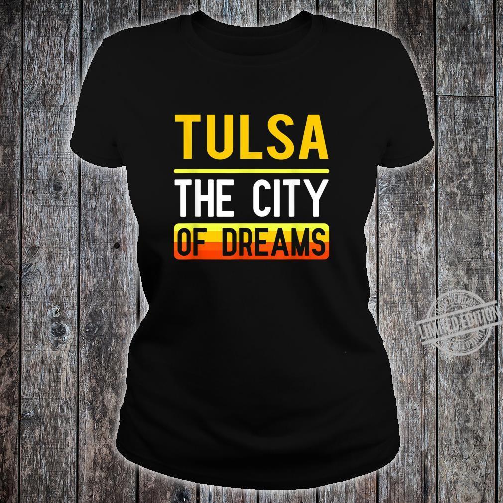 Tulsa The City Of Dreams Oklahoma Souvenir Shirt ladies tee