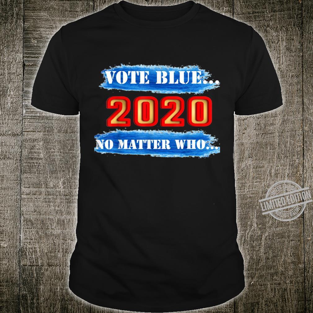 Vote Blue No Matter Who II 2020 Political Feeling Shirt