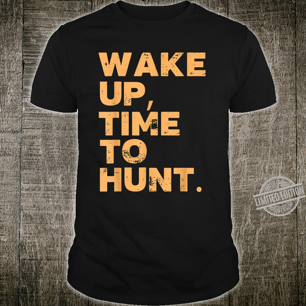 Wake Up, Time To Hunt Hunter Sports Outdoor Hunting Shirt