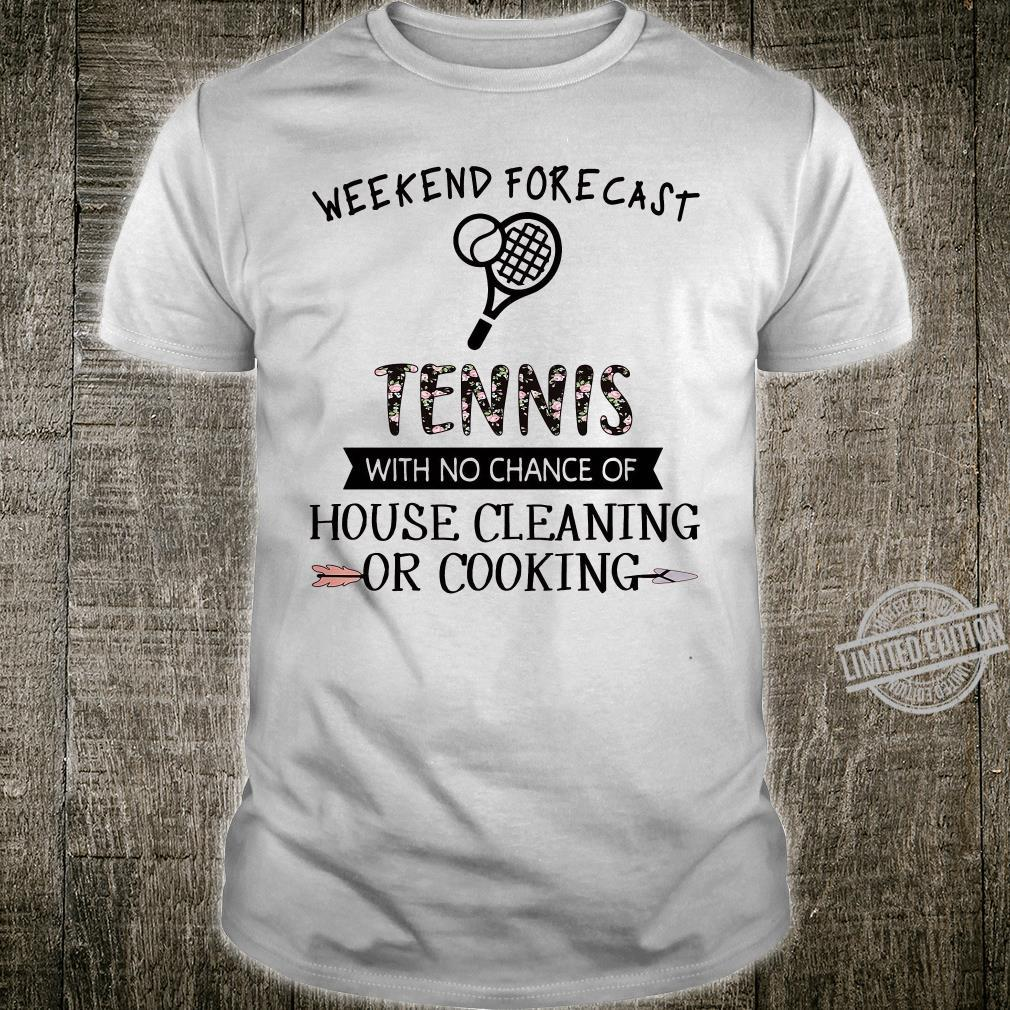 Weekend forecast tennis with no chance of house cleaning or cooking shirt