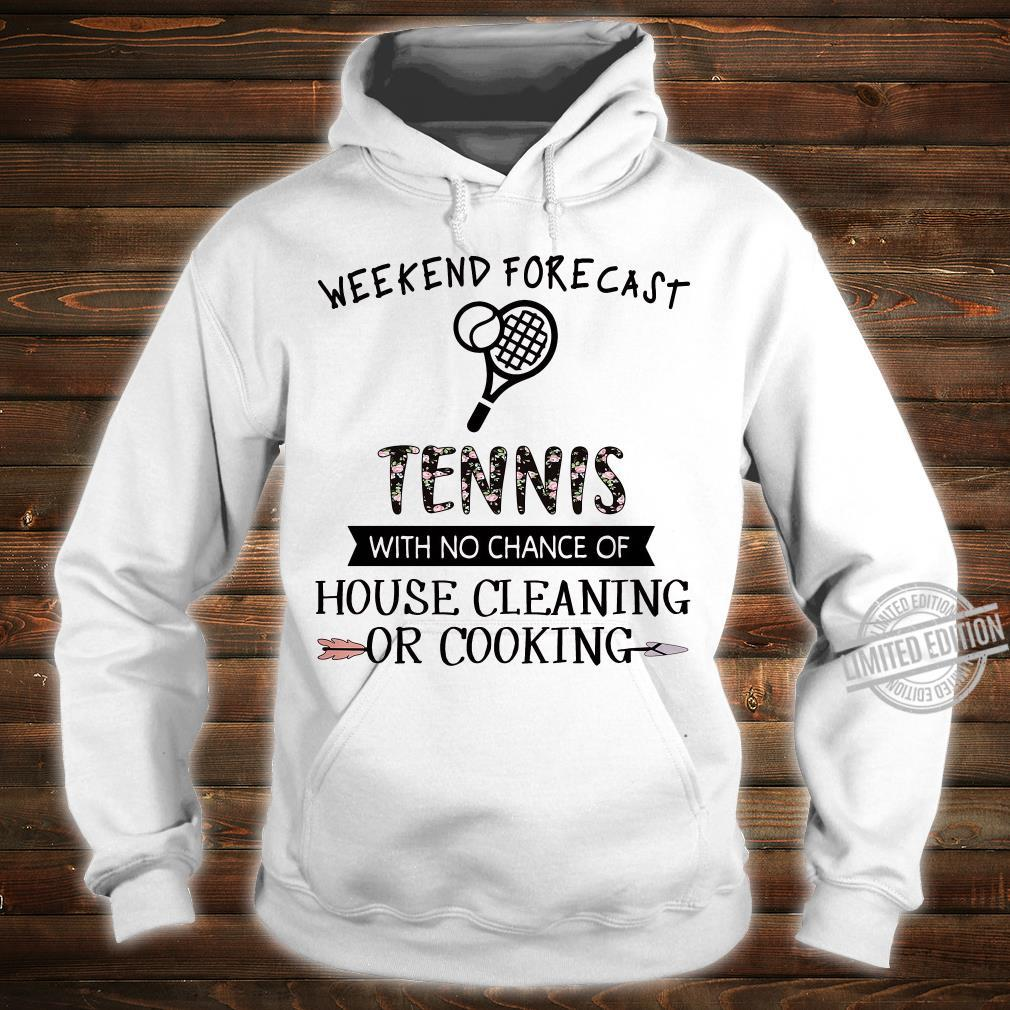 Weekend forecast tennis with no chance of house cleaning or cooking shirt hoodie