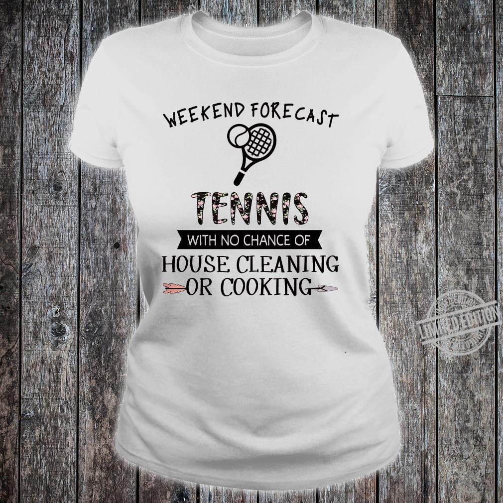Weekend forecast tennis with no chance of house cleaning or cooking shirt ladies tee