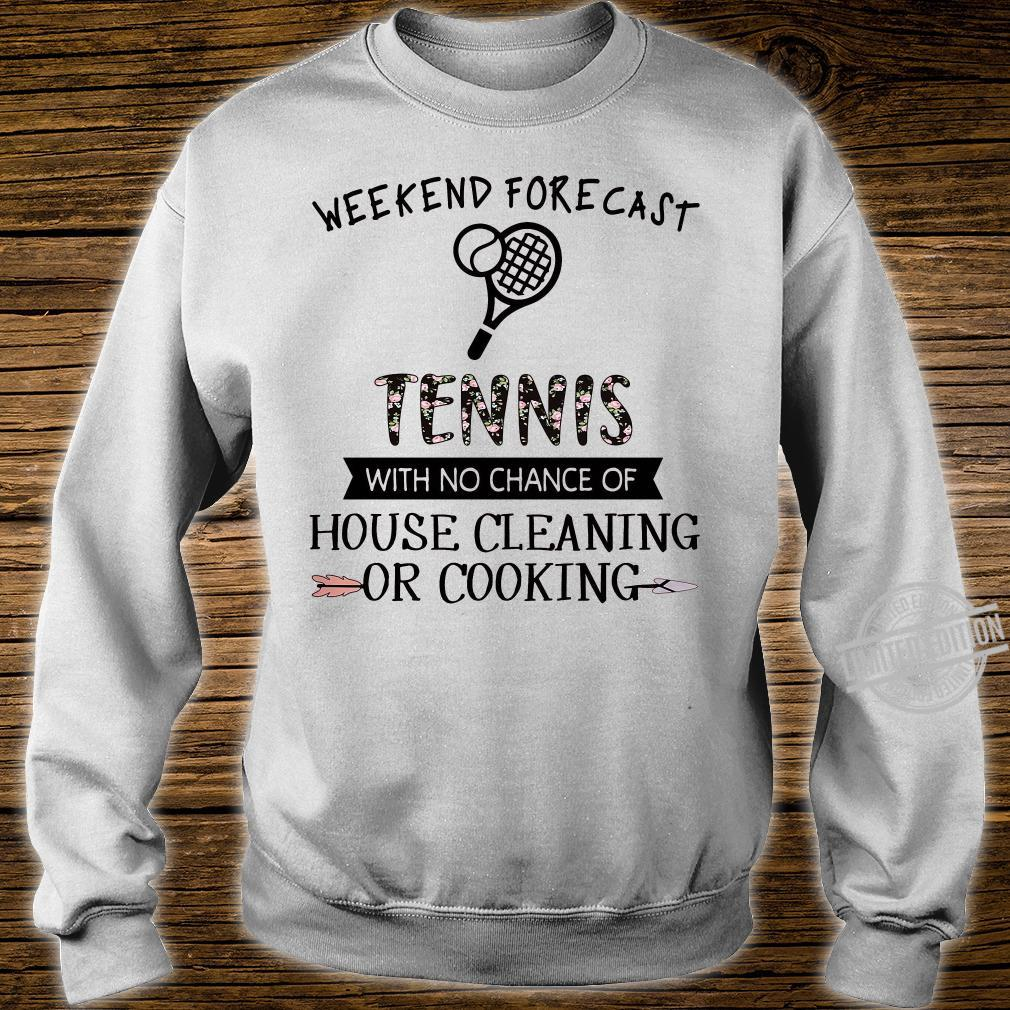 Weekend forecast tennis with no chance of house cleaning or cooking shirt sweater
