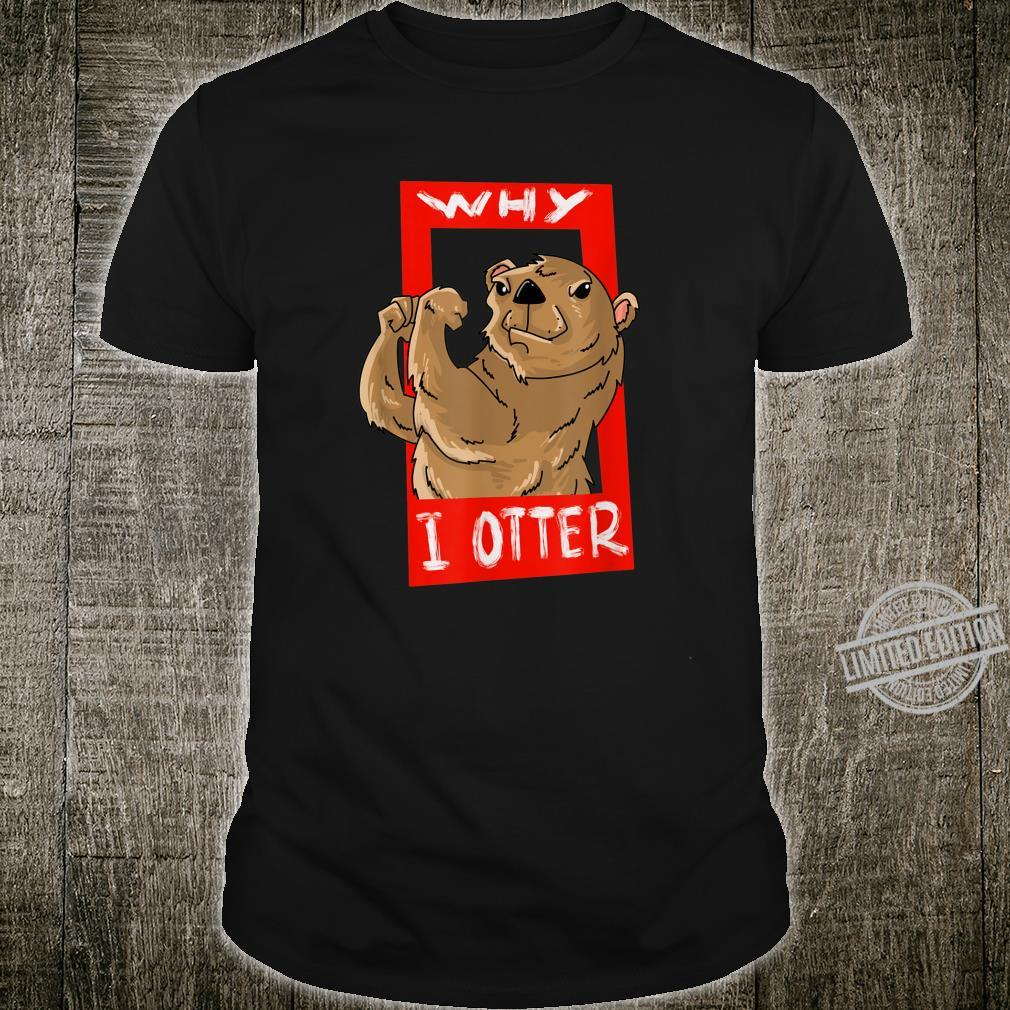 Why I Otter Cute Boxer Weasel Combat Sports Shirt
